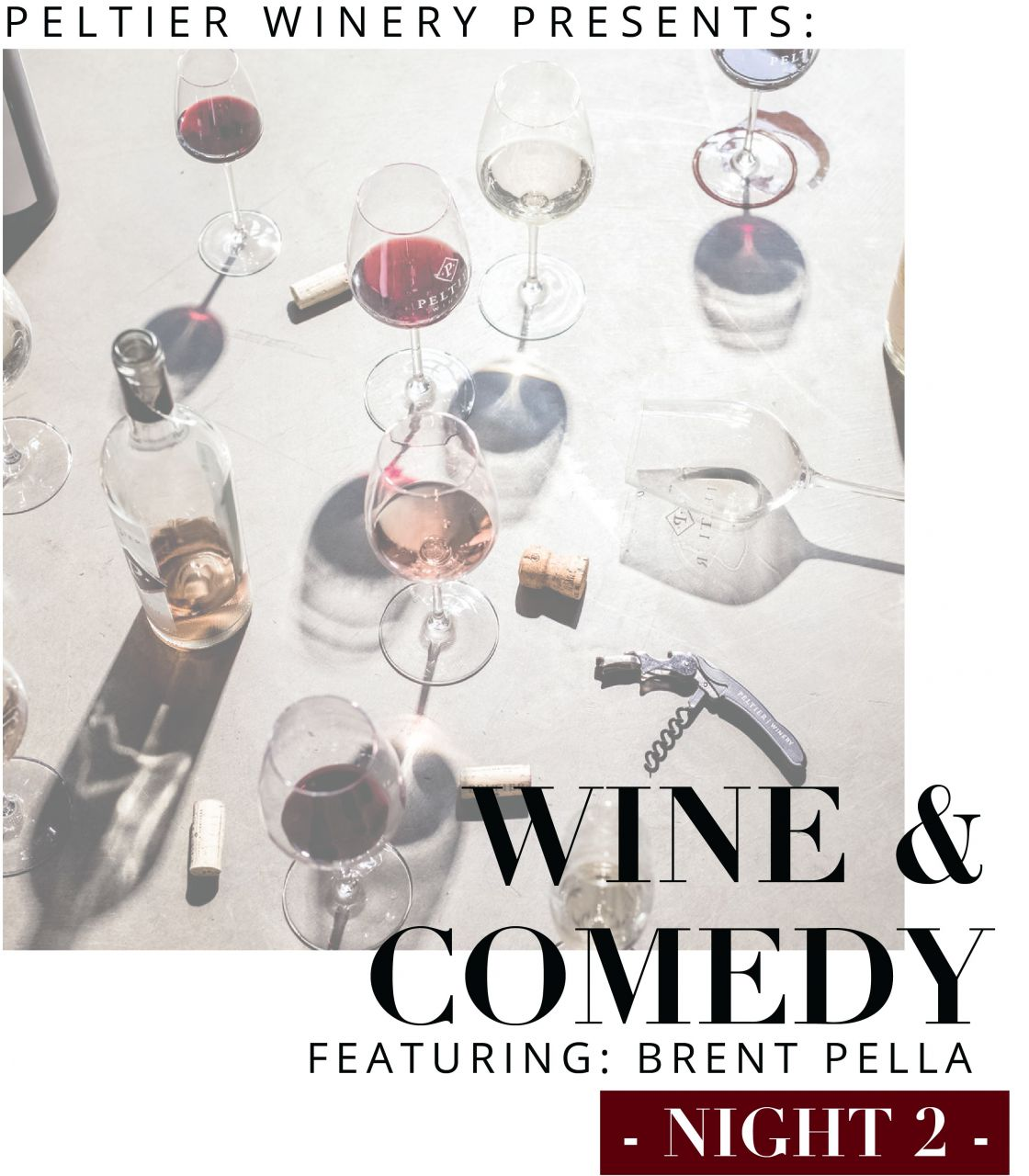 PELTIER WINERY PRESENTS NIGHT 2 OF WINE AND COMEDY FEATURING BRENT PELLA WINE GLASSES AND BOTTLES IN THE BACKGROUND